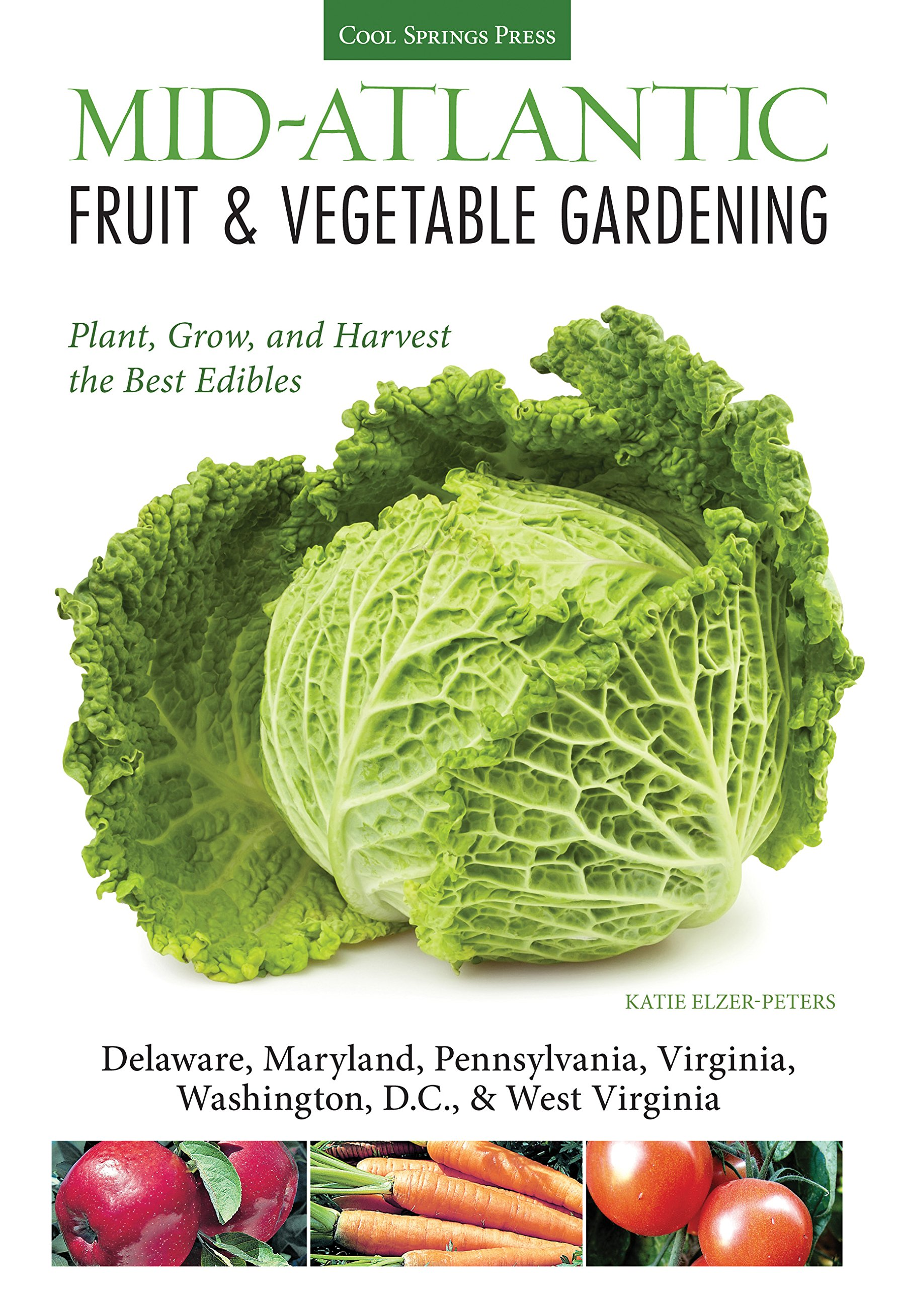 Mid-Atlantic fruit & vegetable gardening : plant, grow, and harvest the best edibles