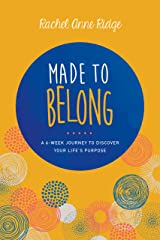 Made to Belong: A 6-Week Journey to Discover Your Life's Purpose Kindle Edition