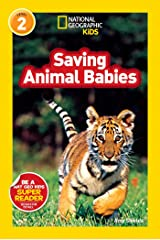 National Geographic Kids Readers: Saving Animal Babies (National Geographic Kids Readers: Level 2) Paperback