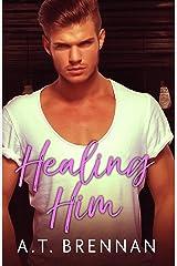 Healing Him (The Den Boys Book 2) Kindle Edition