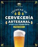 Técnicas de Cervecería Artesanal: ¿Como hacer tu propia cerveza? (Spanish Edition)
