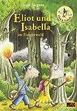 Eliot und Isabella im Finsterwald: Roman. Mit farbigen Bildern von Ingo Siegner