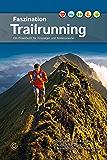 Faszination Trailrunning: Ein Praxisbuch für Einsteiger und Ambitionierte