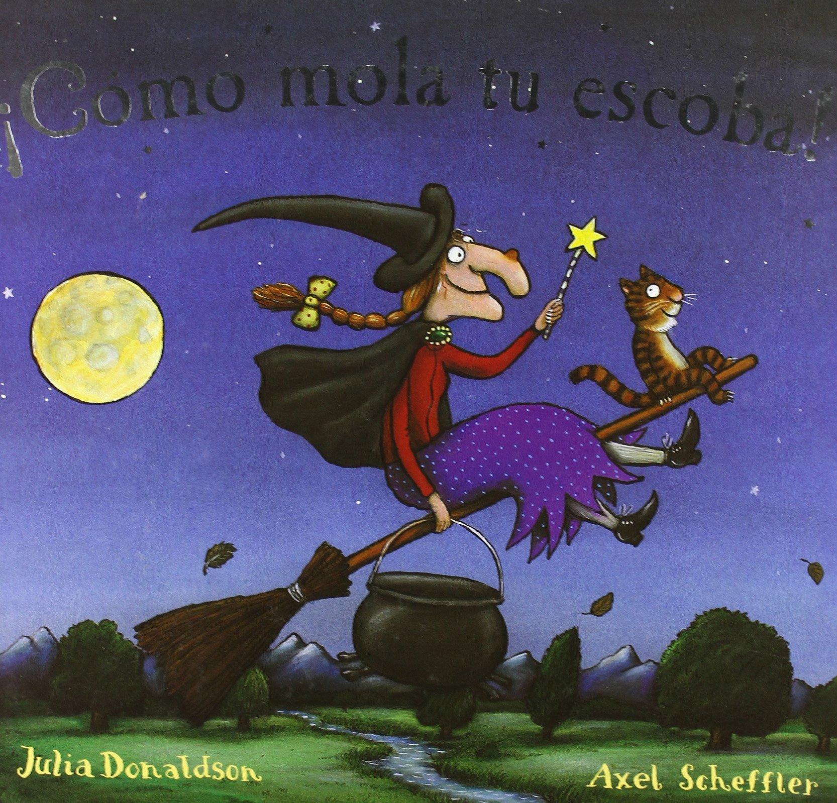 Cómo mola tu escoba! (Infantil Y Juvenil): Amazon.es: Donaldson, Julia, Sheffler, Axel: Libros