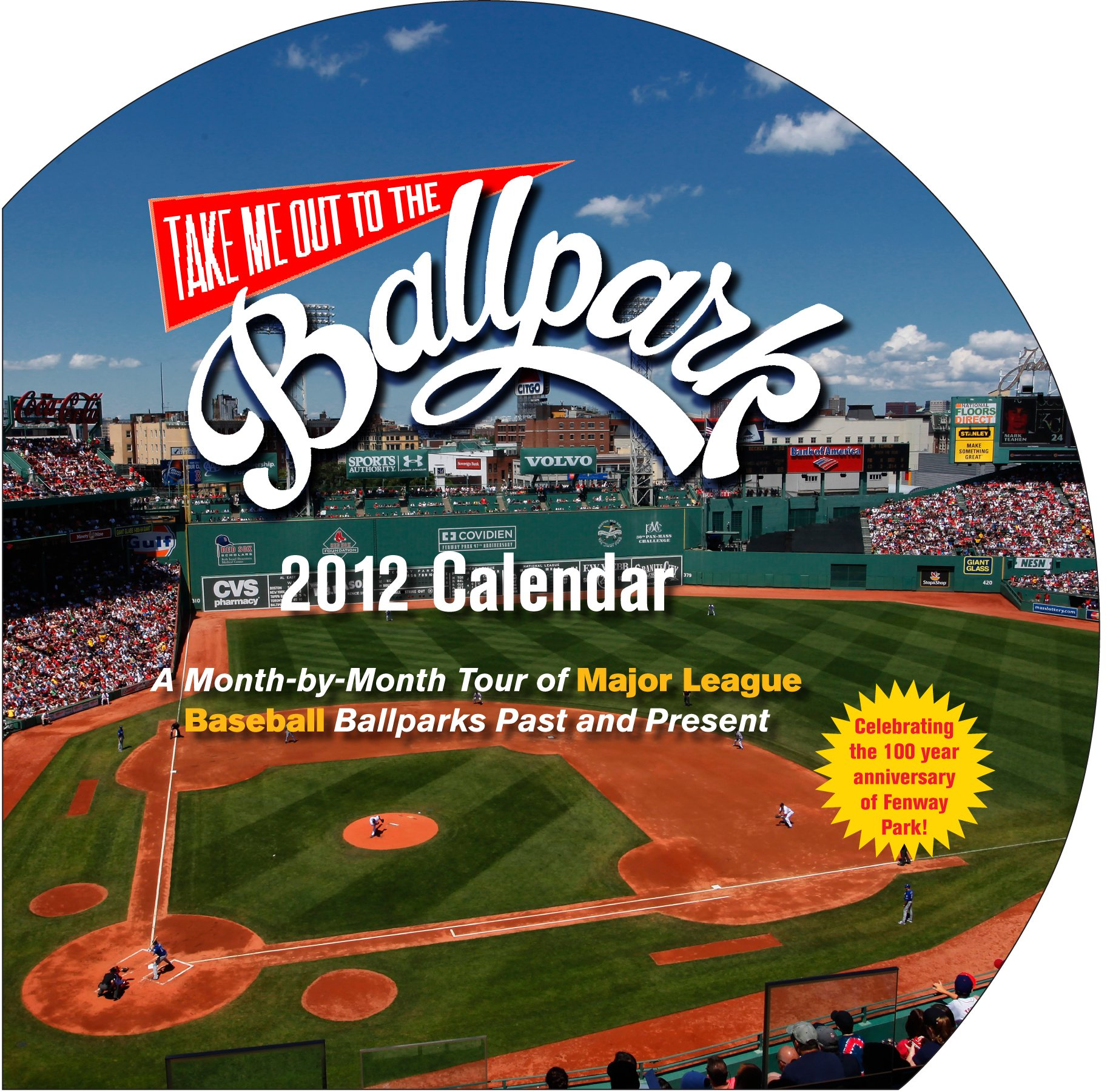 Read Online Take Me Out to the Ballpark Wall Calendar 2012: A Month-by-Month Tour of Major League Baseball Parks Past and Present pdf epub