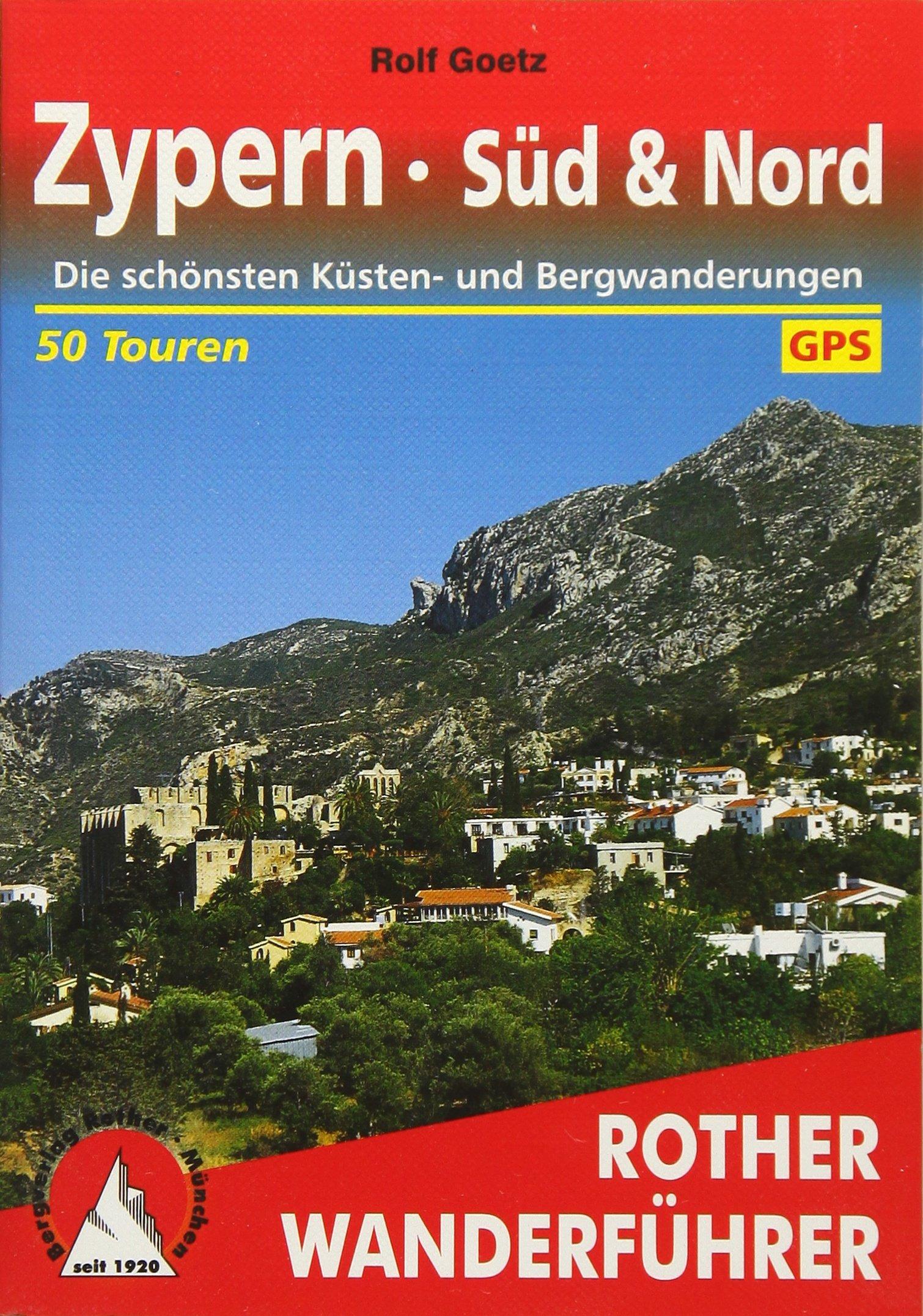 Zypern - Süd & Nord: Die schönsten Küsten- und Bergwanderungen. 50 Touren. Mit GPS-Tracks (Rother Wanderführer) Taschenbuch – 12. April 2018 Rolf Goetz Bergverlag Rother 3763342710 Europa