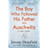 The Boy Who Followed His Father into Auschwitz: The Number One Sunday Times Bestseller