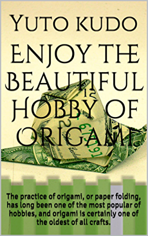 Enjoy the Beautiful Hobby of Origami: The practice of origami; or paper folding; has long been one of the most popular of hobbies; and origami is certainly one of the oldest of all crafts.
