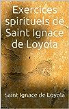 Exercices spirituels de Saint Ignace de Loyola