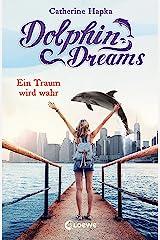 Dolphin Dreams - Ein Traum wird wahr: Kinderbuch über Freundschaft für Mädchen und Jungen ab 10 Jahre (German Edition) Kindle Edition