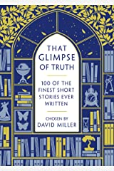 That Glimpse of Truth: The 100 Finest Short Stories Ever Written (English Edition) eBook Kindle