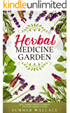 HERBAL MEDICINE GARDEN: How to Grow 30 Healing Herbs at Home and How to Use Them