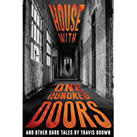 House With One Hundred Doors: And Other Dark Tales (Never Sleep Again)