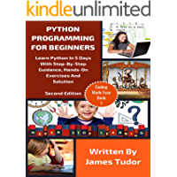Python Programming For Beginners: Learn Python In 5 Days with Step-By-Step Guidance, Hands-On Exercises And Solution (Coding Made Easy Book 1)