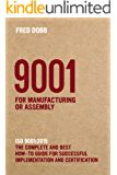 9001 for Manufacturing or Assembly: ISO 9001:2015 The complete and best how-to guide for successful implementation and certification (ISO-Quality Book 3)