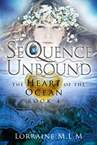 SeQuence Unbound: A Young Adult Fantasy Romance (The Heart of the Ocean Series Book 4)
