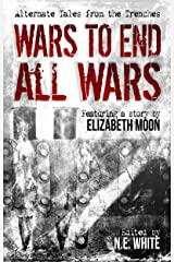 Wars to End All Wars: Alternate Tales from the Trenches Kindle Edition