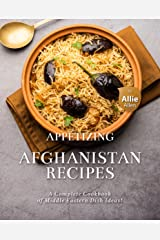 Appetizing Afghanistan Recipes: A Complete Cookbook of Middle Eastern Dish Ideas! Kindle Edition