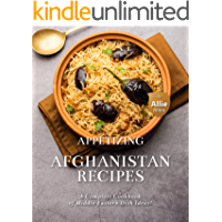 Appetizing Afghanistan Recipes: A Complete Cookbook of Middle Eastern Dish Ideas!