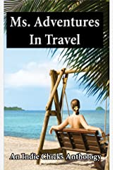Ms. Adventures in Travel (Indie Chicks Anthology) Kindle Edition