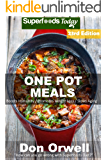 One Pot Meals: 280+ One Pot Meals, Dump Dinners Recipes, Quick & Easy Cooking Recipes, Antioxidants & Phytochemicals: Soups Stews and Chilis, Whole Foods Diets, Gluten Free Cooking