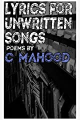 Lyrics for unwritten songs: a collection of poetry Kindle Edition