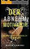 DER ABNEHM-MOTIVATOR:: Das große Motivationsbuch für deine Diät! (Abnehmen für die Seele, Abnehmen ist leichter als zunehmen, Abnehmen beginnt im Kopf, Abnehmen Gewohnheiten, Abnehmen ohne Stress)