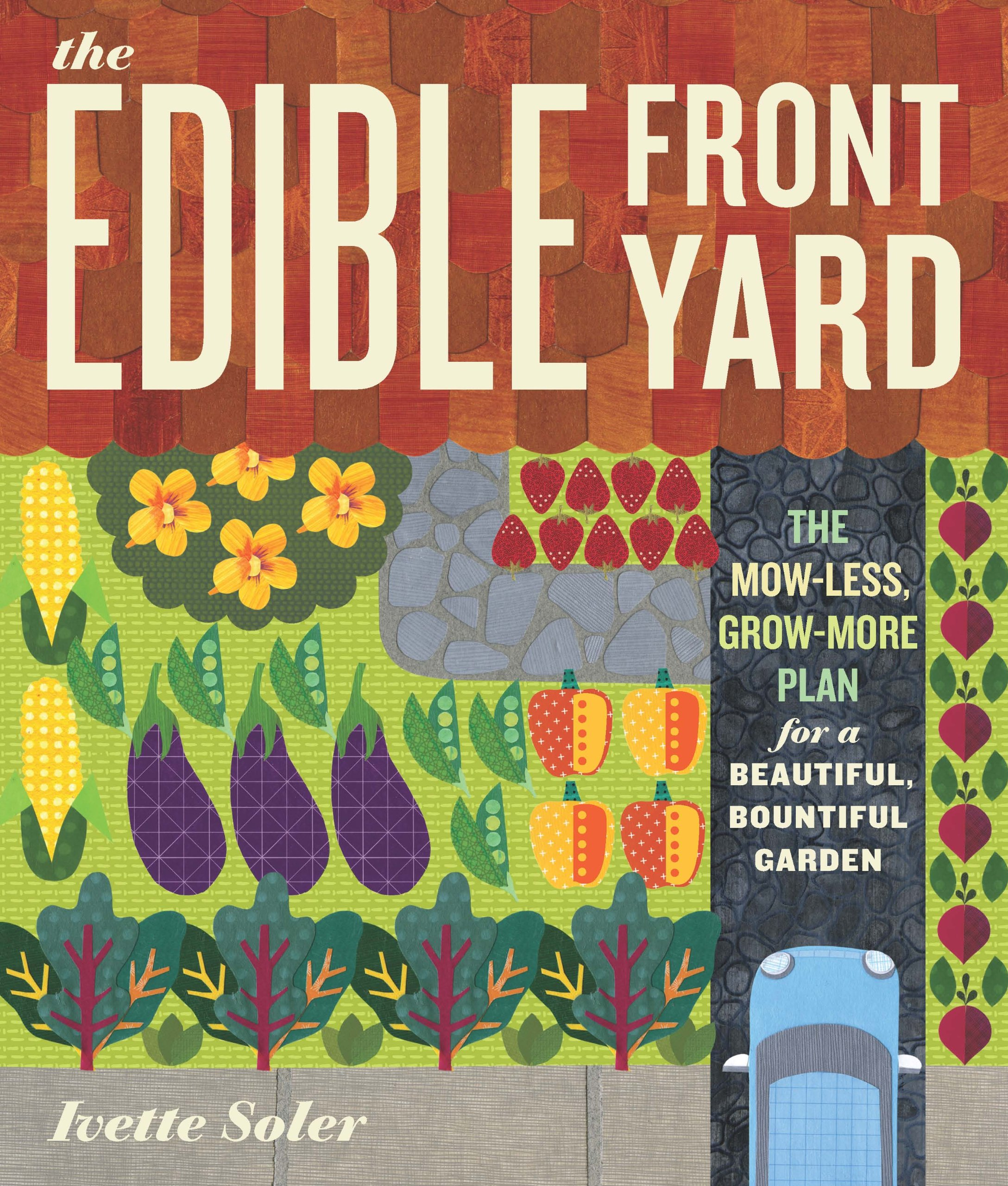 The Edible Front Yard The Mow Less Grow More Plan for a
