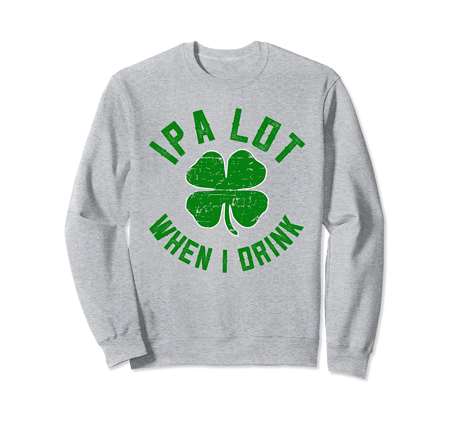 !PA Lot St Patrick day Irish Drinking Clover Sweatshirt-ah my shirt one gift