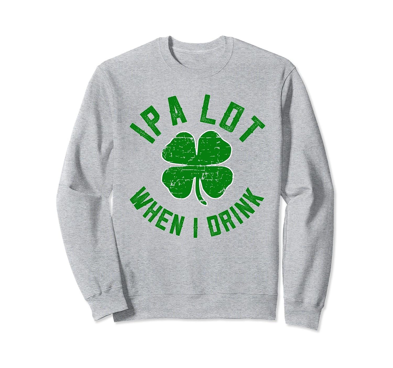 !PA Lot St Patrick day Irish Drinking Clover Sweatshirt-ah my shirt one gift