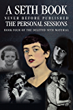 The Personal Sessions: Book Four of the Deleted Seth Material: Personal Seth Sessions 8/27/77 - 8/28/78