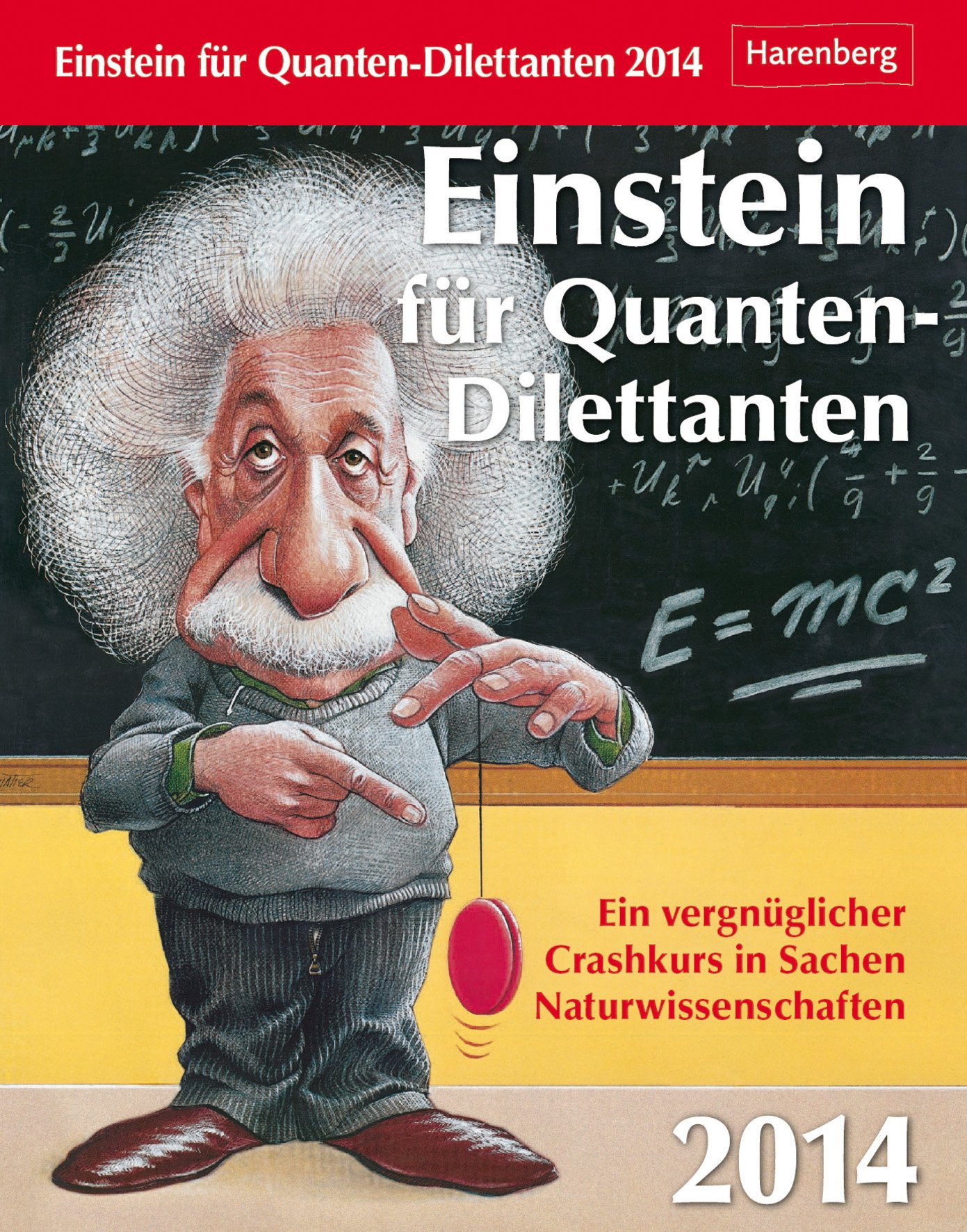 Einstein für Quanten-Dilettanten 2014: Ein vergnüglicher Crashkurs in Sachen Naturwissenschaften