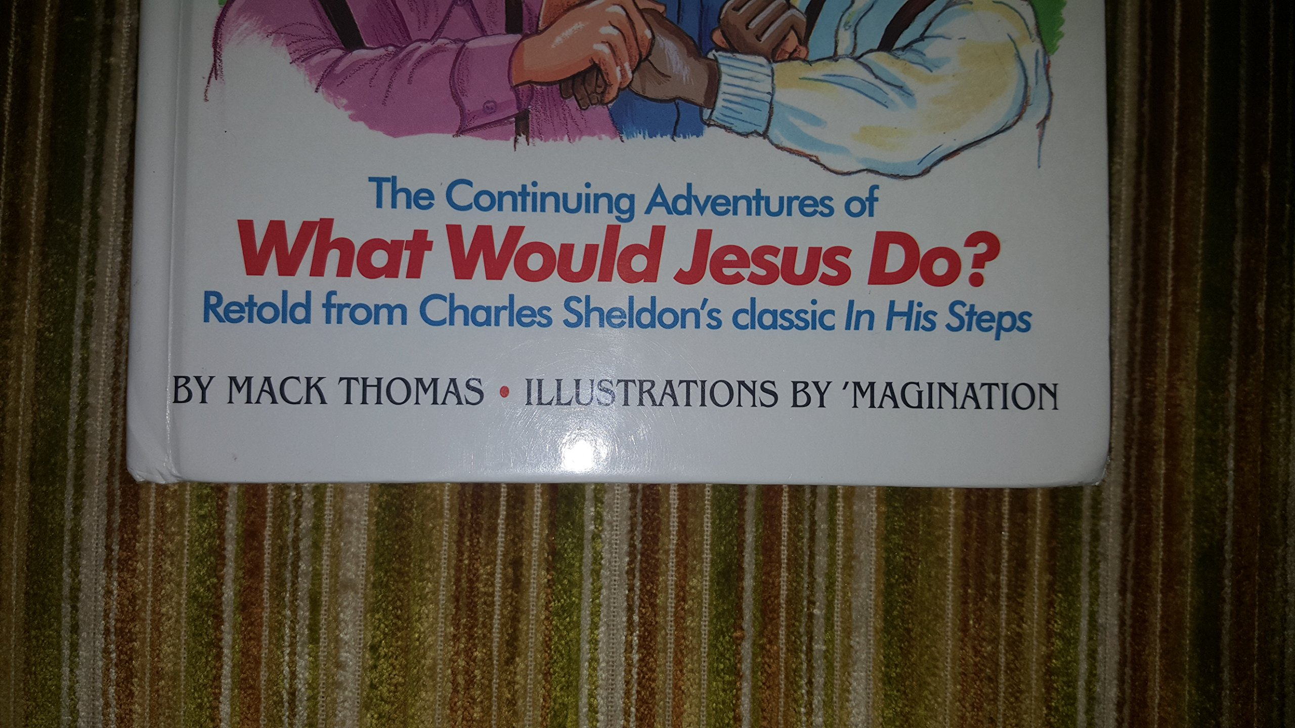 In His Hands The Continuing Adventures Of What Would Jesus Do