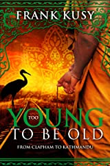Too Young to be Old: From Clapham to Kathmandu Kindle Edition