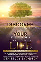 Discover Your Destiny, Live Your Dreams, Love Your Life.: Expert Tips On Creating Abundance, Joy, and Success. Kindle Edition