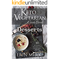 Keto Vegetarian Cookbook Desserts: 90 Delicious Ketogenic Vegetarian Dessert recipes with detailed nutritional value of every ingredients. Mostly Plant-based recipes for vegetarian and non vegetarian