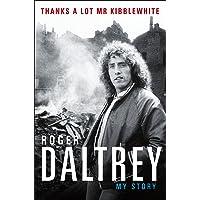 Thanks a Lot Mr Kibblewhite: My Story