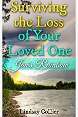 Surviving the Loss of Your Loved One; Jan's Rainbow Kindle Edition