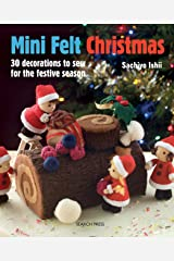 Mini Felt Christmas: 30 decorations to sew for the festive season Kindle Edition