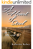 A Heart of Steel - Part Three: ...when love really is enough...