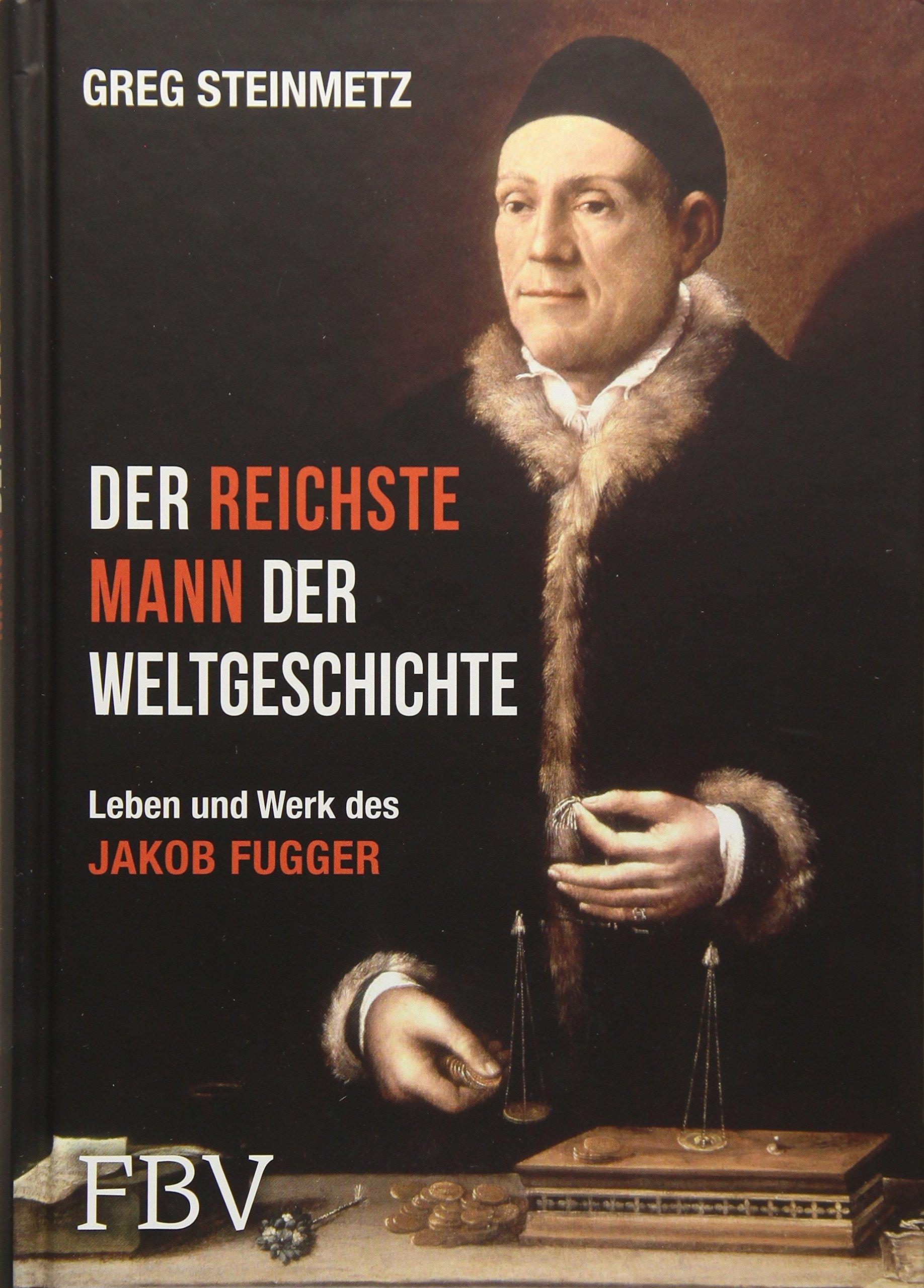 Der reichste Mann der Weltgeschichte: Leben und Werk des Jakob Fugger Gebundenes Buch – 6. Juni 2016 Greg Steinmetz FinanzBuch Verlag 3898799611 Wirtschaft / Allgemeines