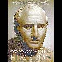 Como Ganar Una Elección: Una guía milenaria para el candidato moderno