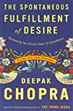 The Spontaneous Fulfillment of Desire: Harnessing the Infinite Power of Coincidence (Chopra, Deepak)