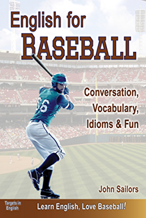 English for Baseball: Conversation; Vocabulary; Idioms & Fun