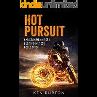 Hot Pursuit: Christian Memoir of a Fugitive Only God Could Catch