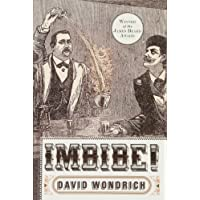 Imbibe! Updated and Revised Edition: From Absinthe Cocktail to Whiskey Smash, a Salute in Stories and Drinks to Professor Jerry Thomas, Pioneer of the American Bar