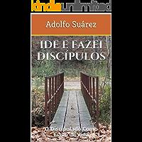 Ide e Fazei Discípulos: O Discipulado Como Estilo de Vida
