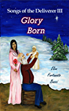 Songs of the Deliverer III: Glory Born (English Edition)