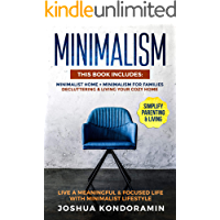 Minimalism: This Book includes: Minimalist home + Minimalism For Families.Decluttering & Living Your Cozy Home.Live a Meaningful & Focused Life with Minimalist Lifestyle.Simplify Parenting & Living.