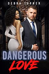 Dangerous Love (BWWM, Alpha, Billionaire, Exes, Gangs, Surprises, Romance) Kindle Edition